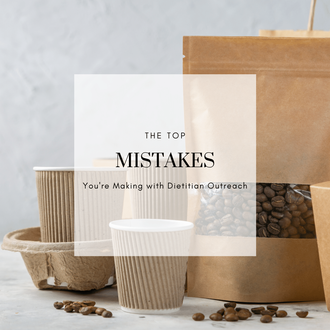 FOR BRANDS: 6 Mistakes You're Making with Dietitian Outreach