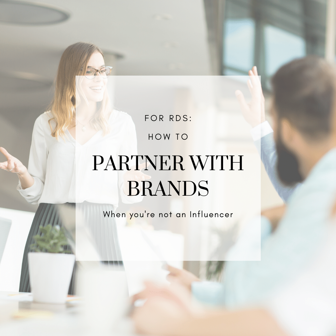 For RDs: How to Partner with Brands when You're not a Social Media Influencer