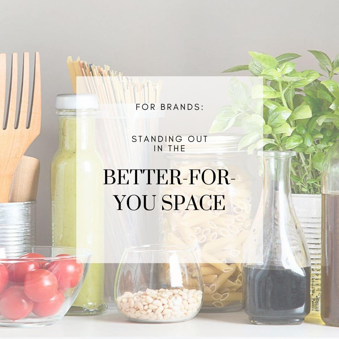 FOR BRANDS: How to Stand out in the Better-For-You Space