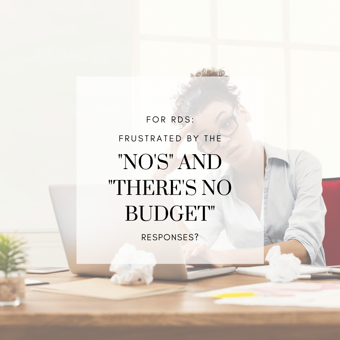 For RDs: Frustrated by the 'no's' & the 'there's no budget' responses?