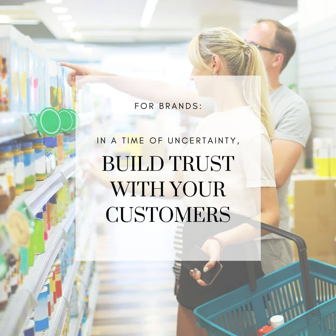 FOR BRANDS: In a Time of Uncertainty, Build Trust with Your Customers