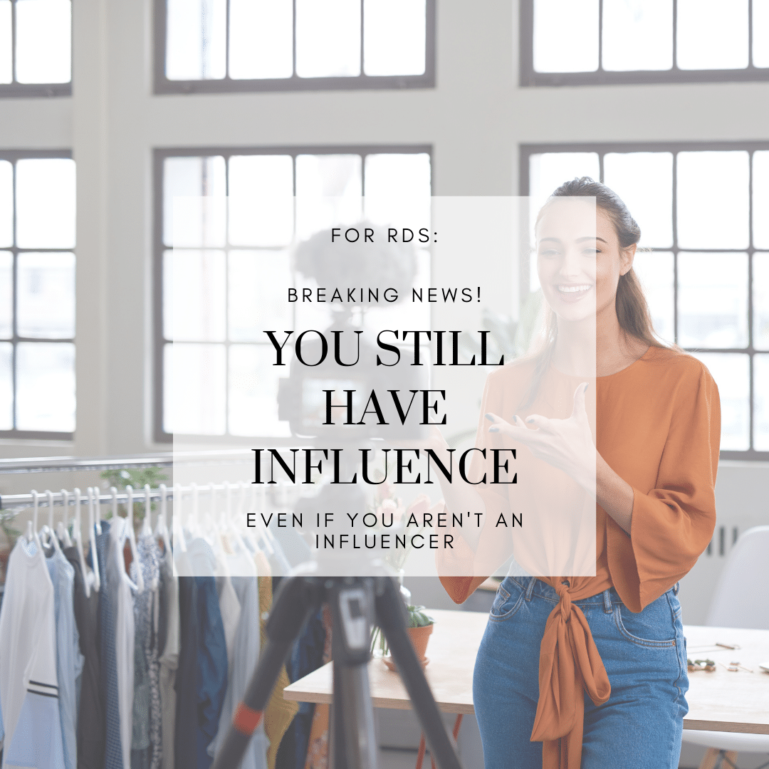 "For RDs: Breaking News! You Still Have Influence (even if you aren't an ""influencer"")"