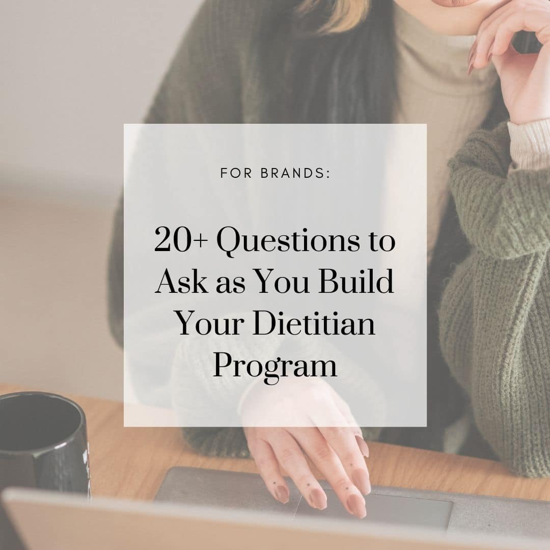 For Brands: 20+ Questions to Ask as You Build Your Dietitian Program